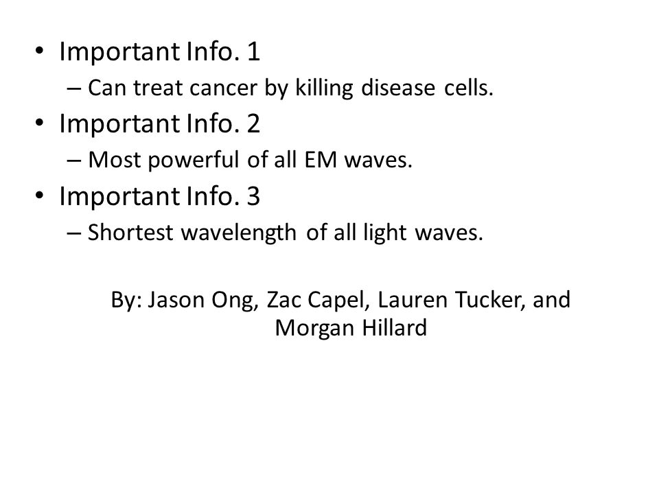 Important Info. 1 – Can treat cancer by killing disease cells.
