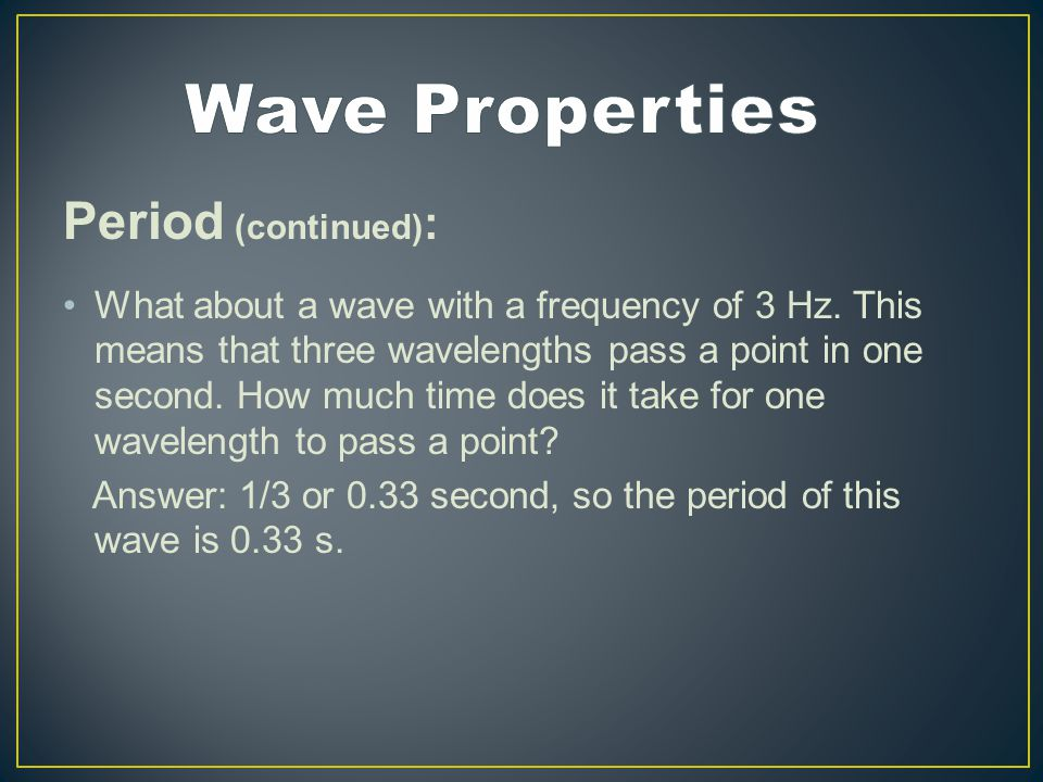 Period (continued) : What about a wave with a frequency of 3 Hz.