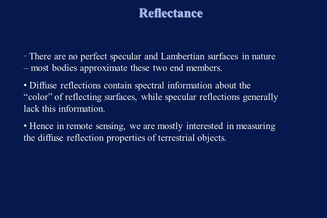 There are no perfect specular and Lambertian surfaces in nature – most bodies approximate these two end members. Diffuse reflections contain spectral