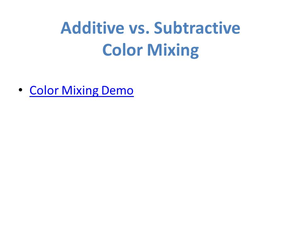 Additive vs. Subtractive Color Mixing Color Mixing Demo