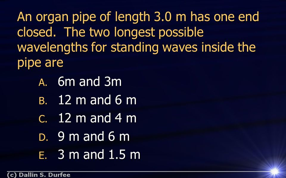 An organ pipe of length 3.0 m has one end closed.