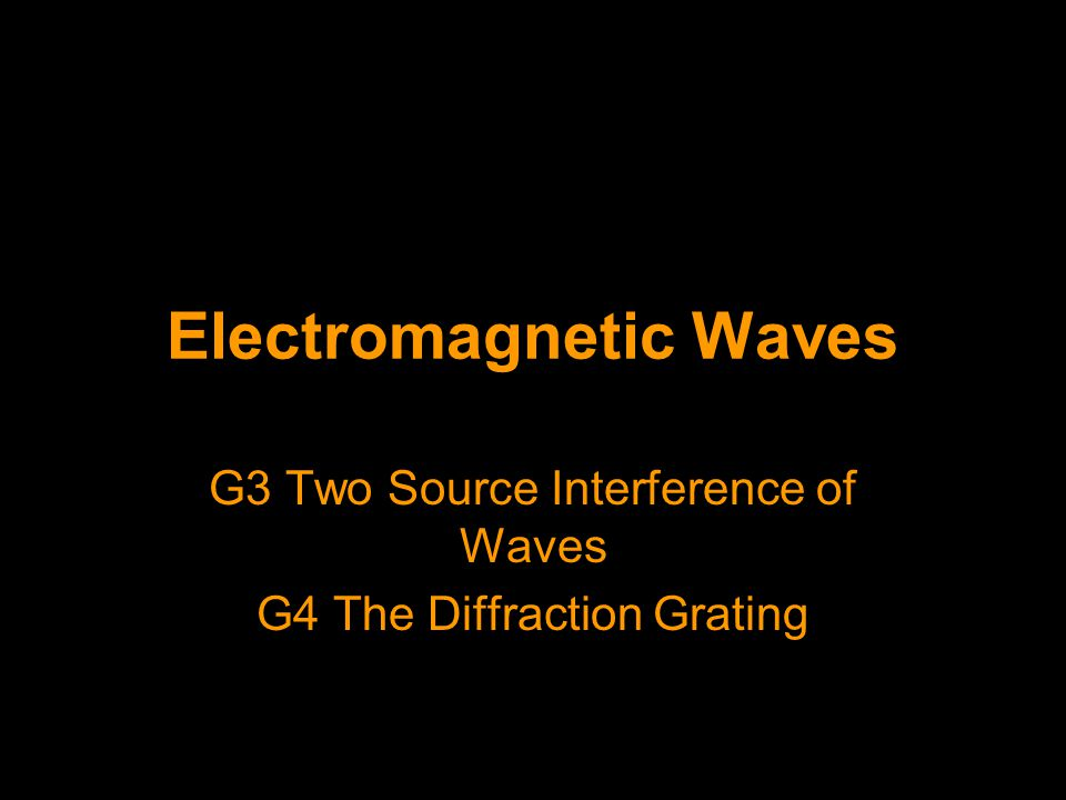 Electromagnetic Waves G3 Two Source Interference of Waves G4 The Diffraction Grating