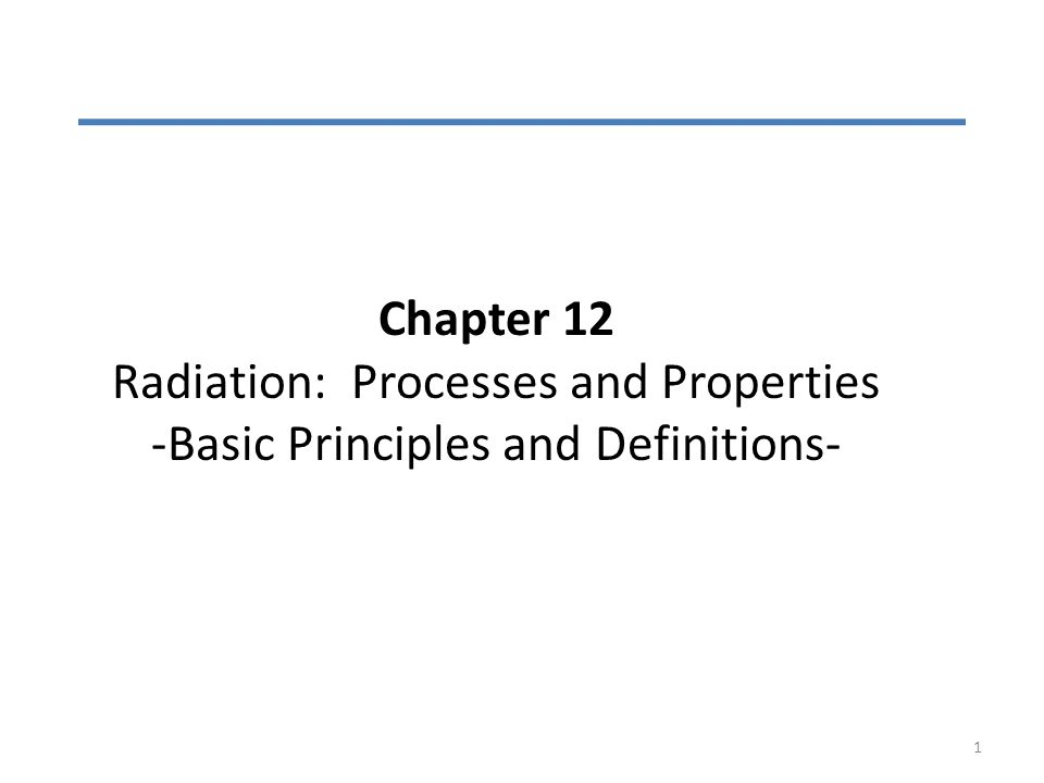 Chapter 12 Radiation: Processes and Properties -Basic Principles and Definitions- 1