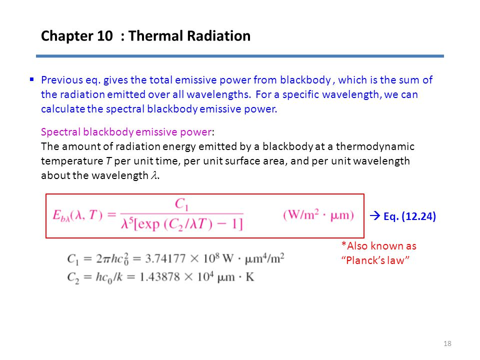 Chapter 10 : Thermal Radiation 18 Spectral blackbody emissive power: The amount of radiation energy emitted by a blackbody at a thermodynamic temperat
