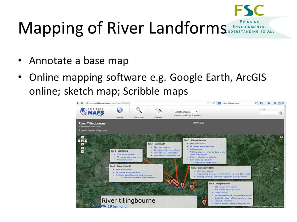 Mapping of River Landforms Annotate a base map Online mapping software e.g.