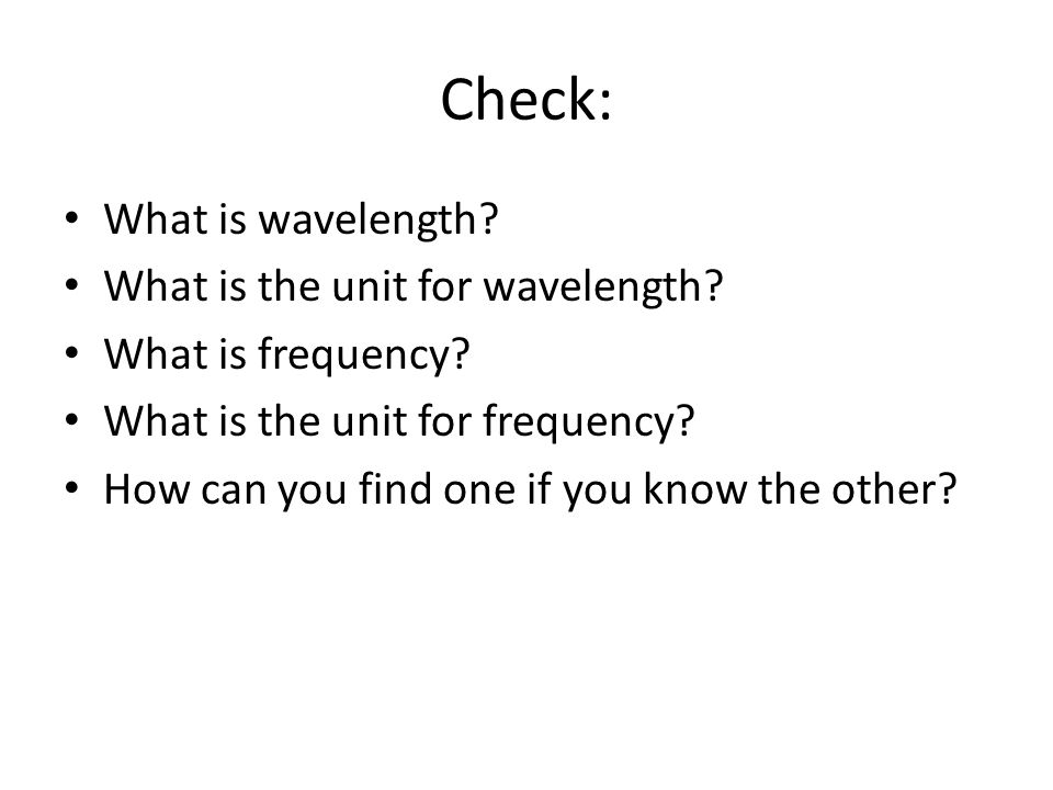 Check: What is wavelength. What is the unit for wavelength.