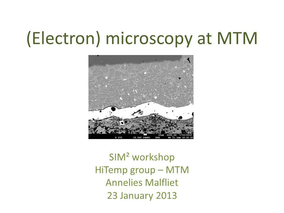 Contact details For more information: – Core facility Electron microscopy: Tom Van der Donck (tom.vanderdonck@mtm.kuleuven.be)tom.vanderdonck@mtm.kuleuven.be – SEM XL30/XL40: Rudy De Vos (rudy.devos@mtm.kuleuven.be)rudy.devos@mtm.kuleuven.be – Annelies.malfliet@mtm.kuleuven.be Annelies.malfliet@mtm.kuleuven.be If you are advised to have a training, use the training request form available at https://ppms.info/kuleuven/treq/?pf=2 23/01/201332