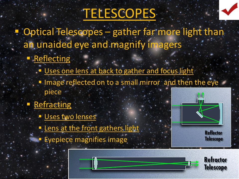  Radio Telescopes = big satellite dishes  Use to detect energy waves at frequencies lower than visible light  Other  Usually satellites in space  Gamma ray  Background radiation  X-ray  Hubble (infrared)