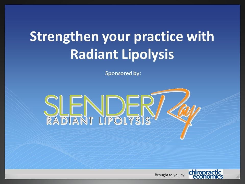 Brought to you by: Strengthen your practice with Radiant Lipolysis Sponsored by: