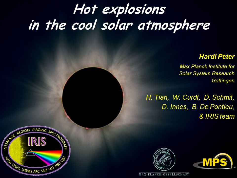 Hot explosions in the cool solar atmosphere Hardi Peter Max Planck Institute for Solar System Research Göttingen H.