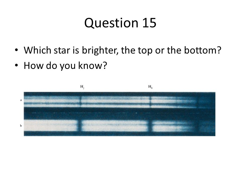 Question 15 Which star is brighter, the top or the bottom? How do you know?