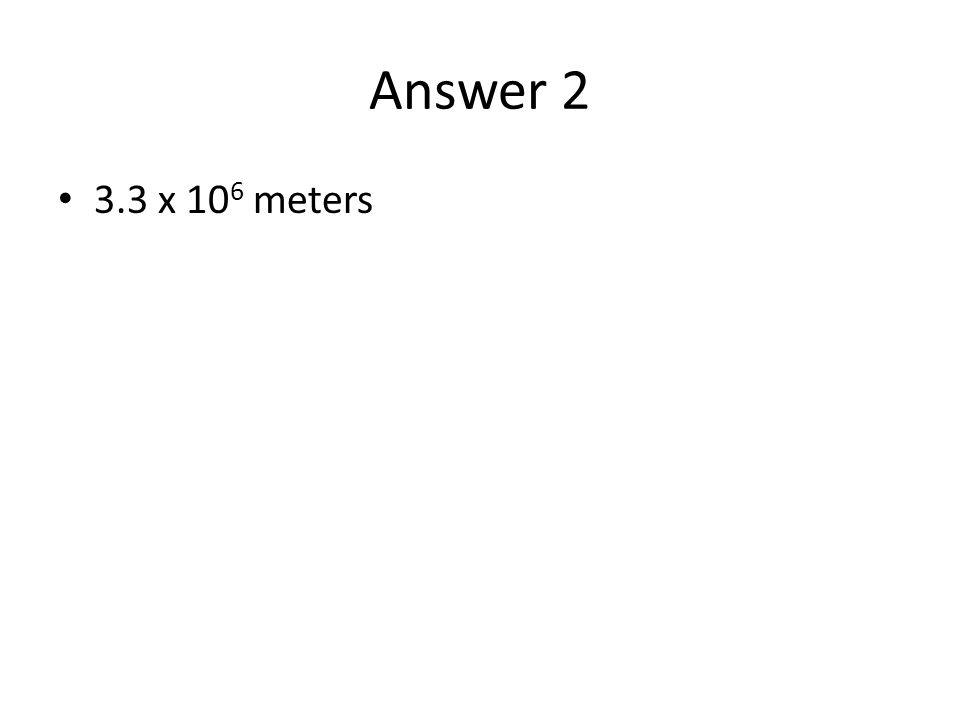 Answer 2 3.3 x 10 6 meters