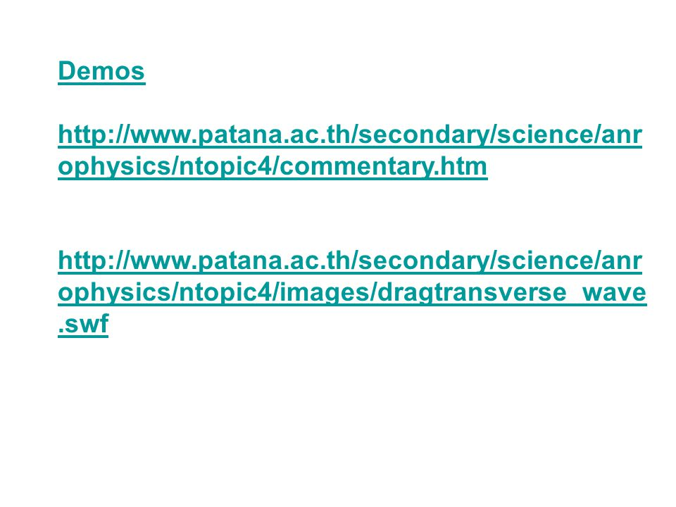 Demos http://www.patana.ac.th/secondary/science/anr ophysics/ntopic4/commentary.htm http://www.patana.ac.th/secondary/science/anr ophysics/ntopic4/ima