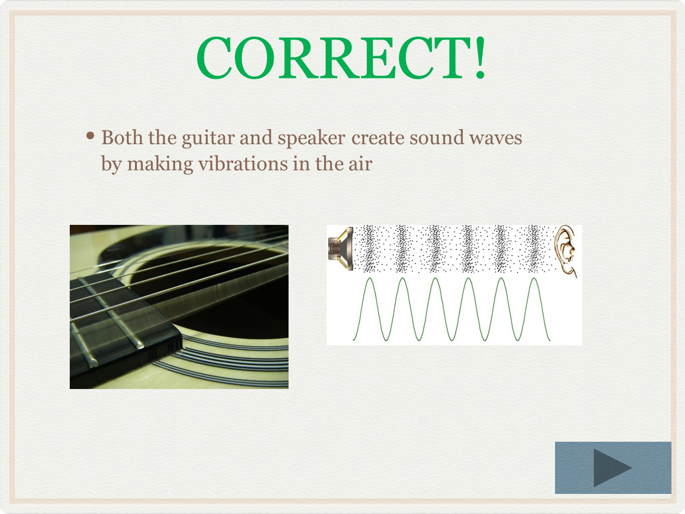 True or False, a guitar string and a speaker make a sound wave the same way? True False