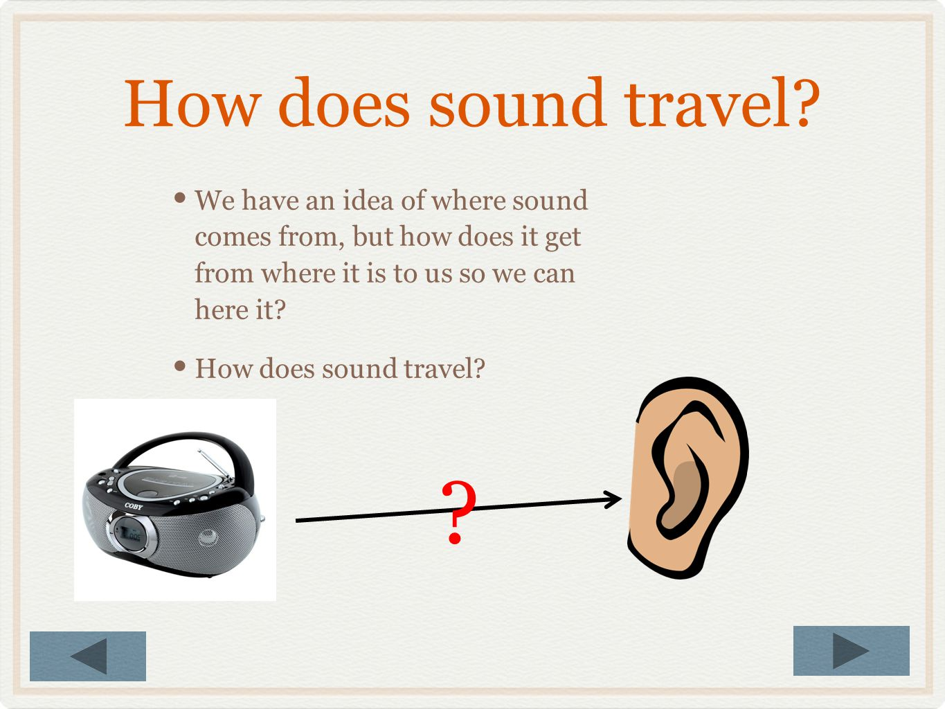 Sound Where does sound come from? Where do you hear sound in the world around you?