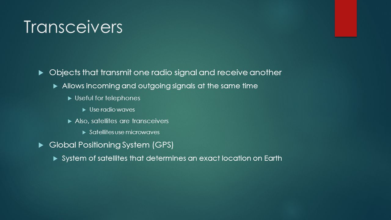 Transceivers  Objects that transmit one radio signal and receive another  Allows incoming and outgoing signals at the same time  Useful for telepho