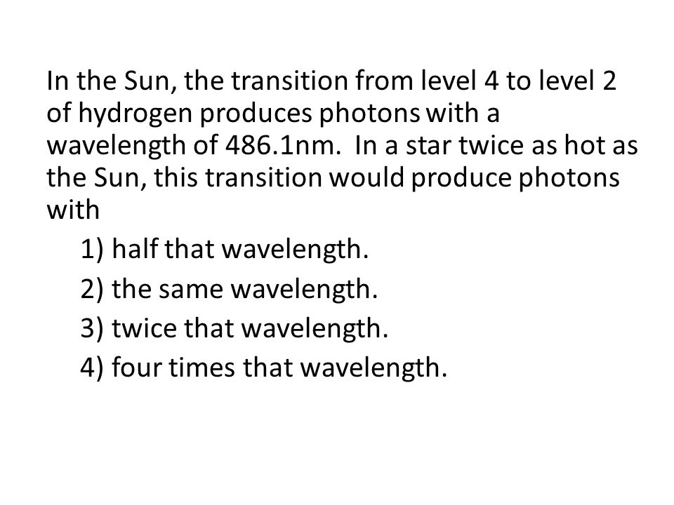 In the Sun, the transition from level 4 to level 2 of hydrogen produces photons with a wavelength of 486.1nm.