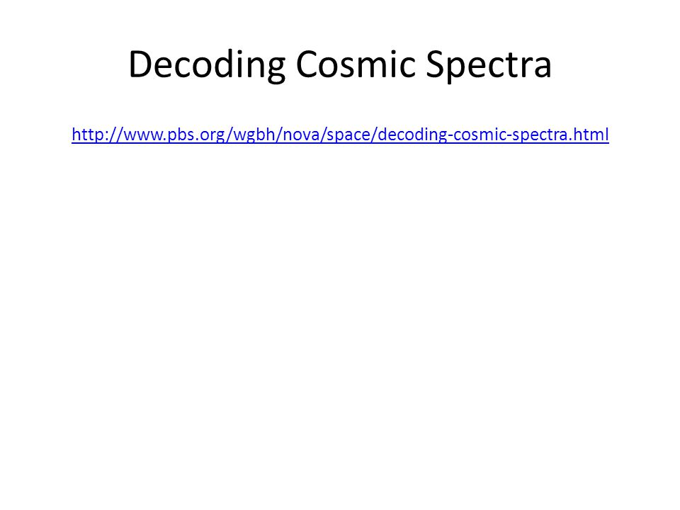 Decoding Cosmic Spectra http://www.pbs.org/wgbh/nova/space/decoding-cosmic-spectra.html