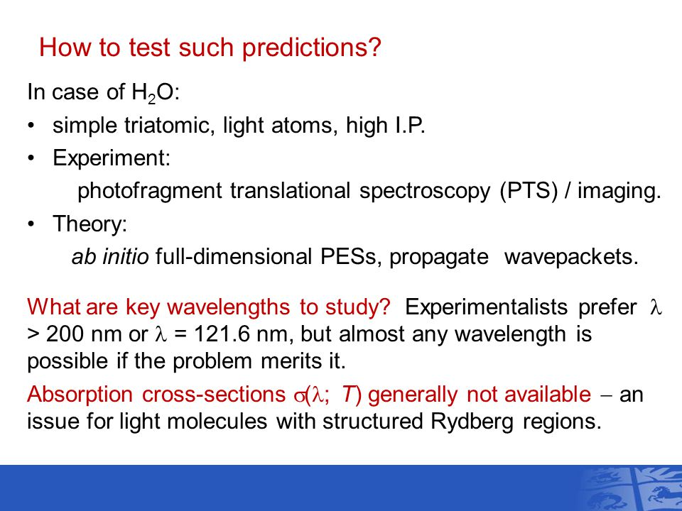 How to test such predictions. In case of H 2 O: simple triatomic, light atoms, high I.P.