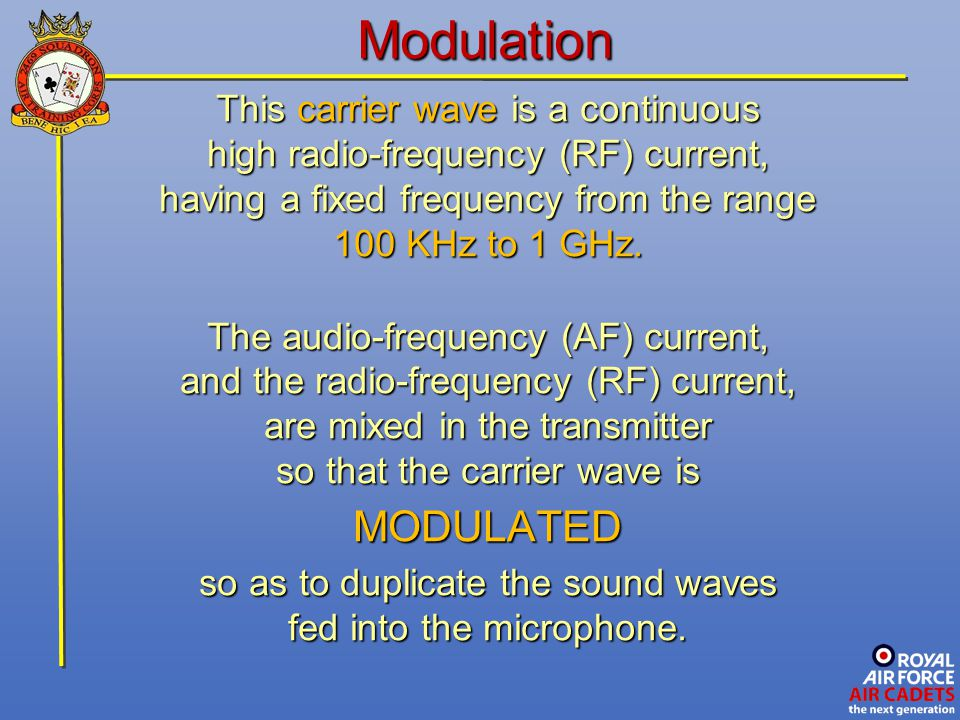 Modulation This carrier wave is a continuous high radio-frequency (RF) current, having a fixed frequency from the range 100 KHz to 1 GHz. The audio-fr