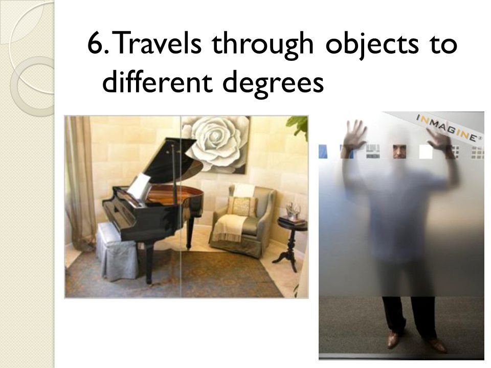 6. Travels through objects to different degrees