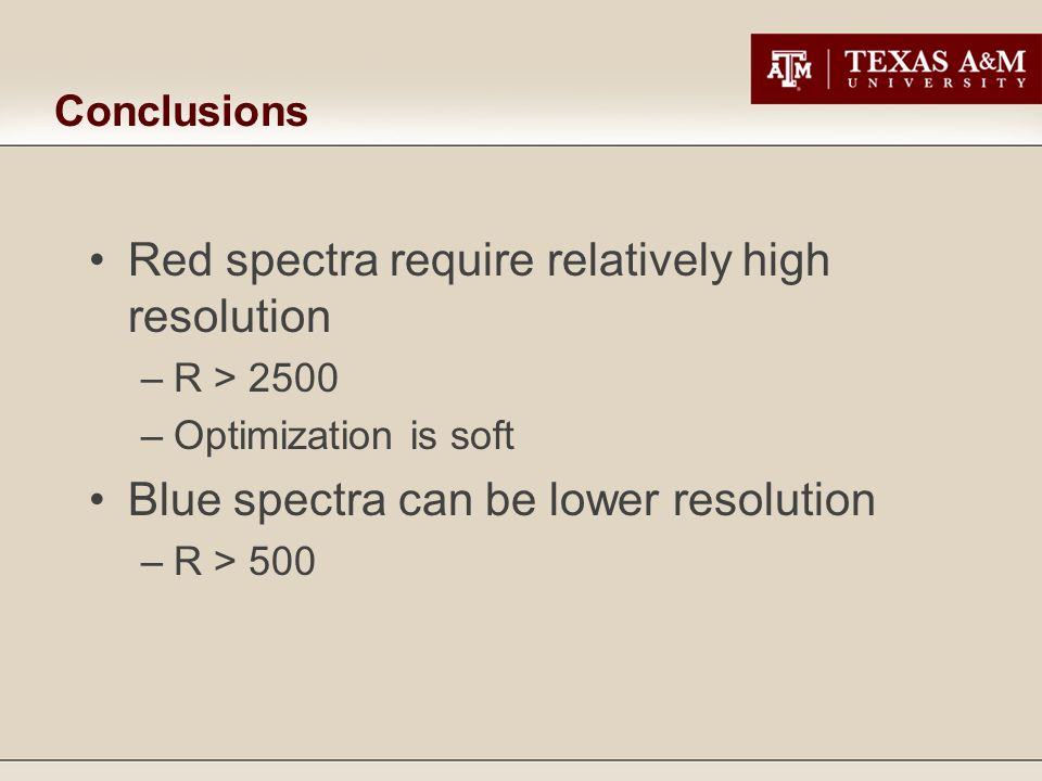 Conclusions Red spectra require relatively high resolution –R > 2500 –Optimization is soft Blue spectra can be lower resolution –R > 500