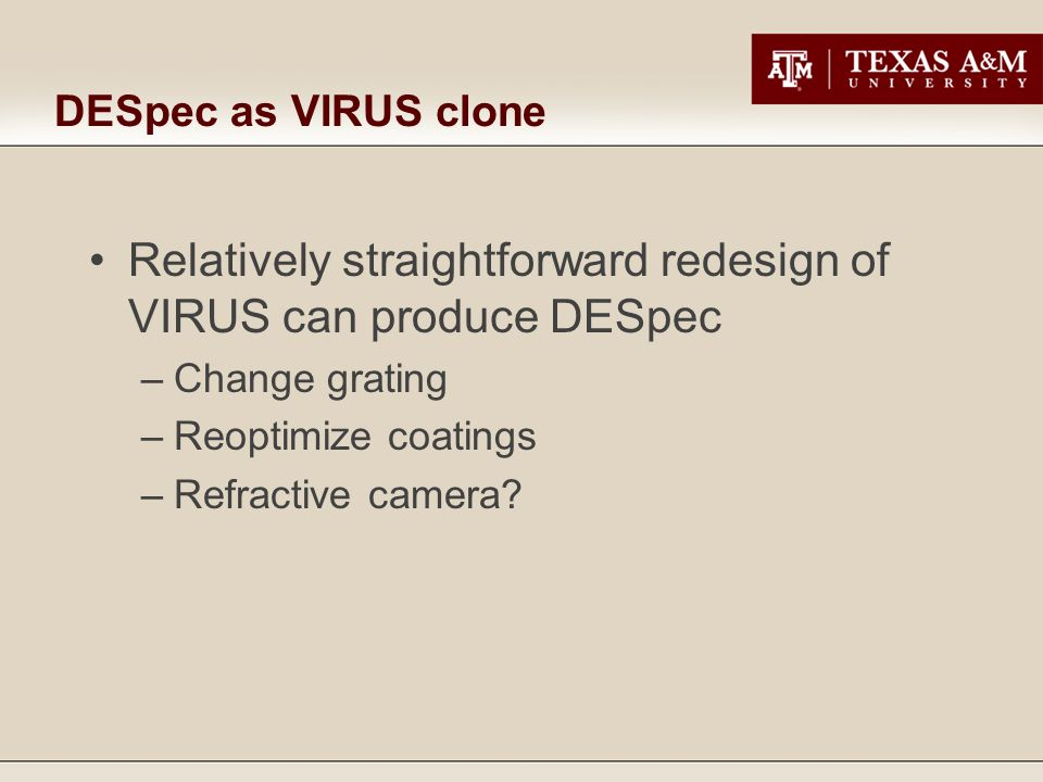 DESpec as VIRUS clone Relatively straightforward redesign of VIRUS can produce DESpec –Change grating –Reoptimize coatings –Refractive camera