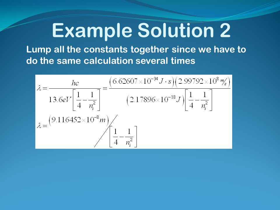 Example Solution 2 Lump all the constants together since we have to do the same calculation several times