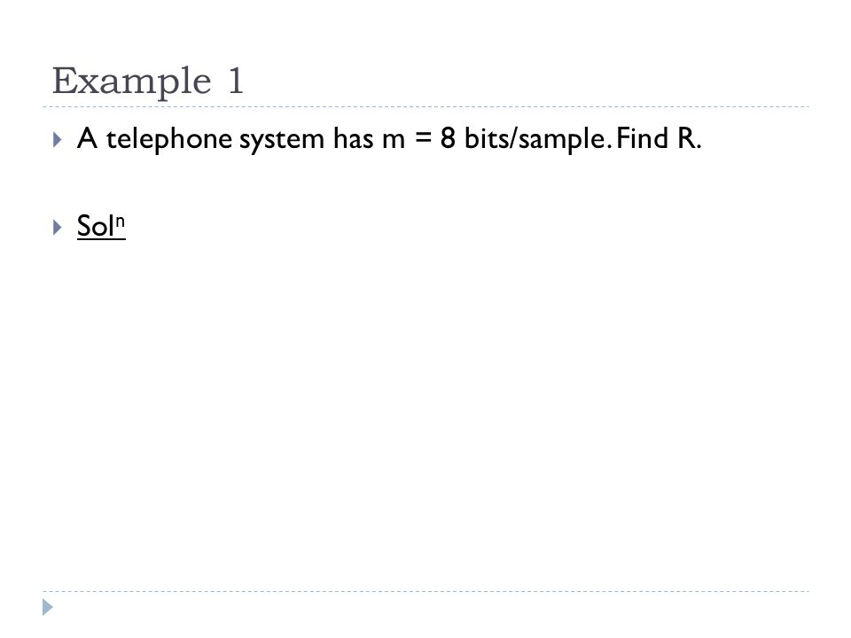 Example 1  A telephone system has m = 8 bits/sample. Find R.  Sol n