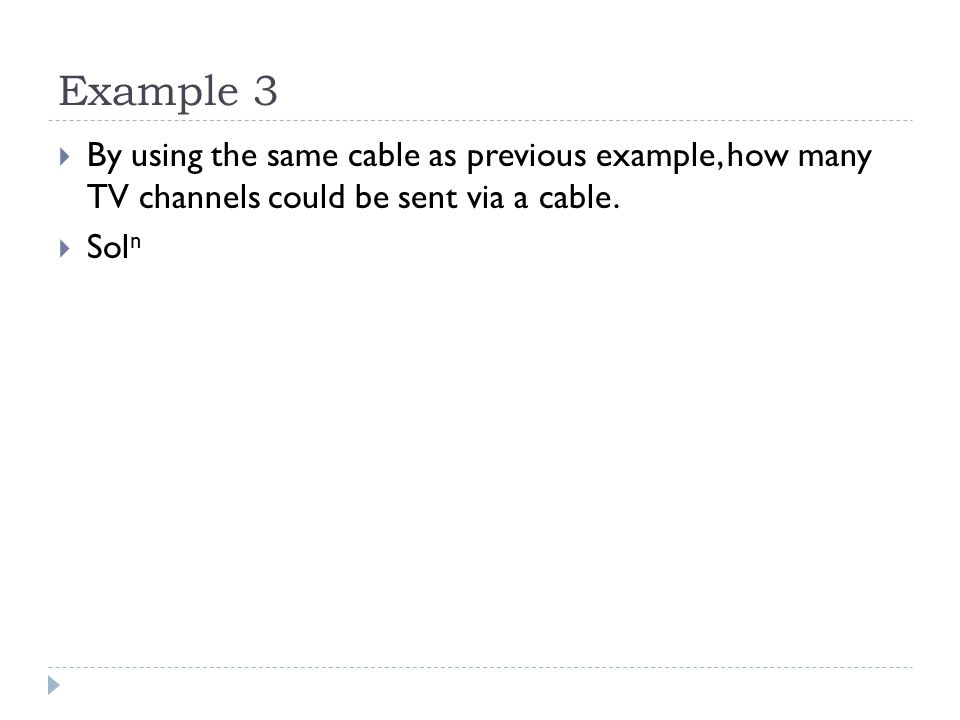 Example 3  By using the same cable as previous example, how many TV channels could be sent via a cable.  Sol n