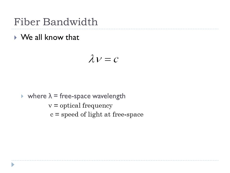 Fiber Bandwidth  We all know that  where λ = free-space wavelength ν = optical frequency c = speed of light at free-space
