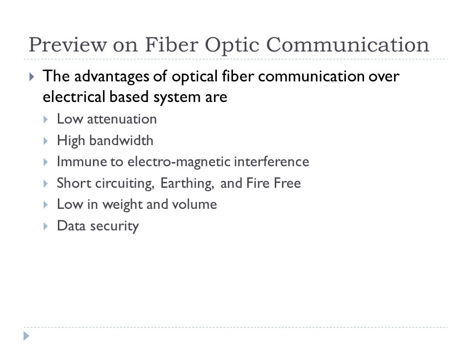 Preview on Fiber Optic Communication  The advantages of optical fiber communication over electrical based system are  Low attenuation  High bandwid