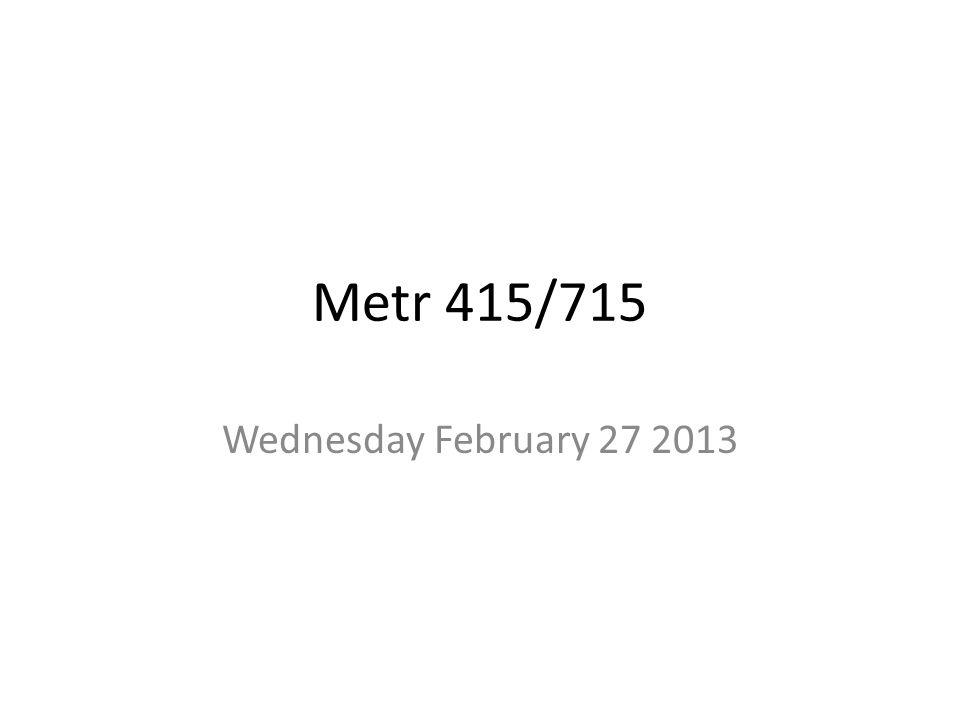 Metr 415/715 Wednesday February 27 2013