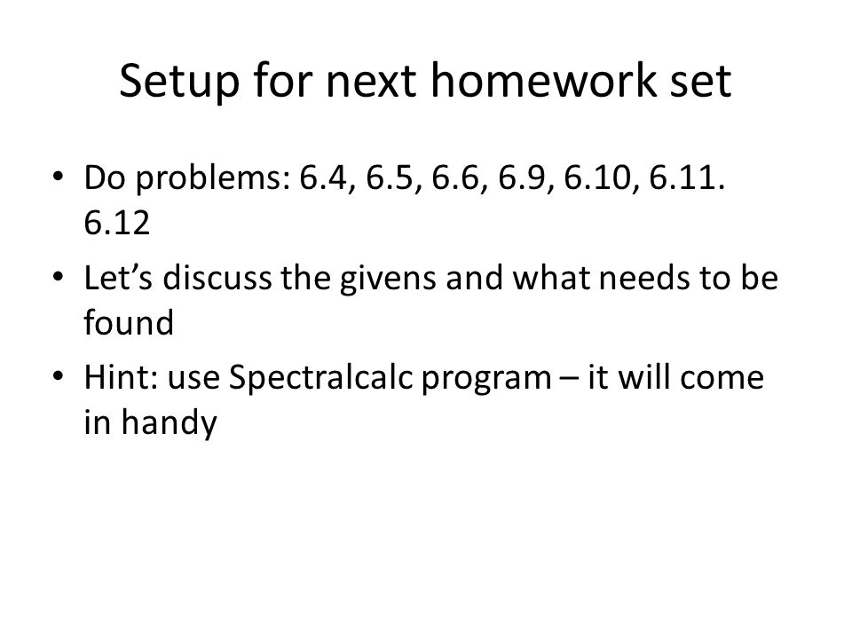 Setup for next homework set Do problems: 6.4, 6.5, 6.6, 6.9, 6.10, 6.11.
