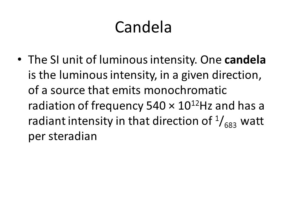 Candela The SI unit of luminous intensity.