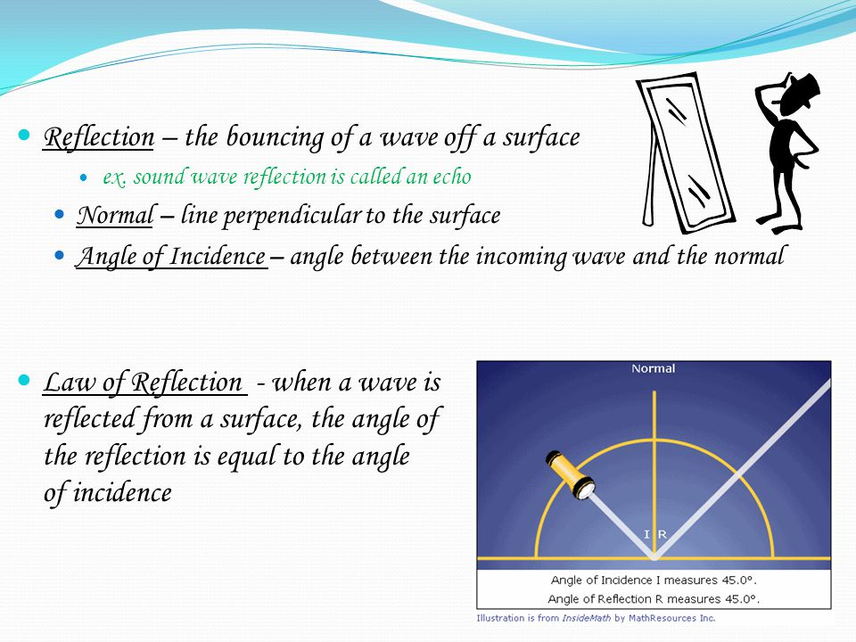Reflection – the bouncing of a wave off a surface ex.