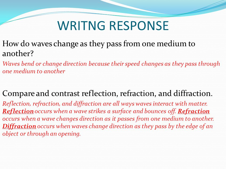 WRITNG RESPONSE How do waves change as they pass from one medium to another.