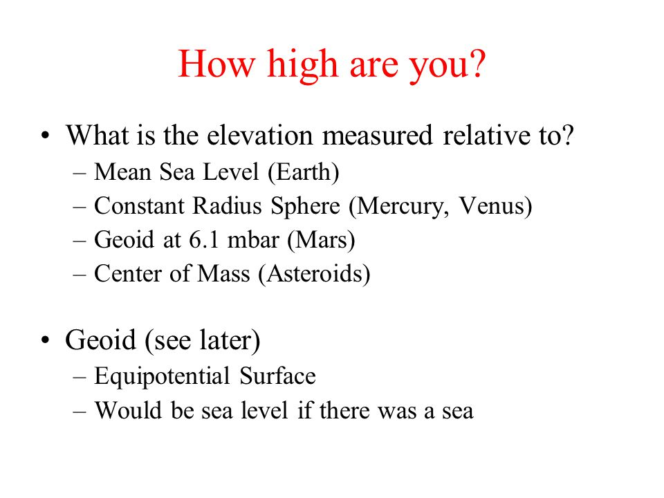 How high are you. What is the elevation measured relative to.