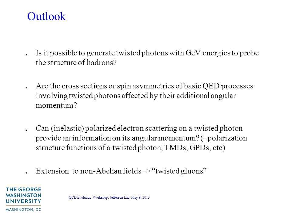QCD Evolution Workshop, Jefferson Lab, May 9, 2013 Outlook.
