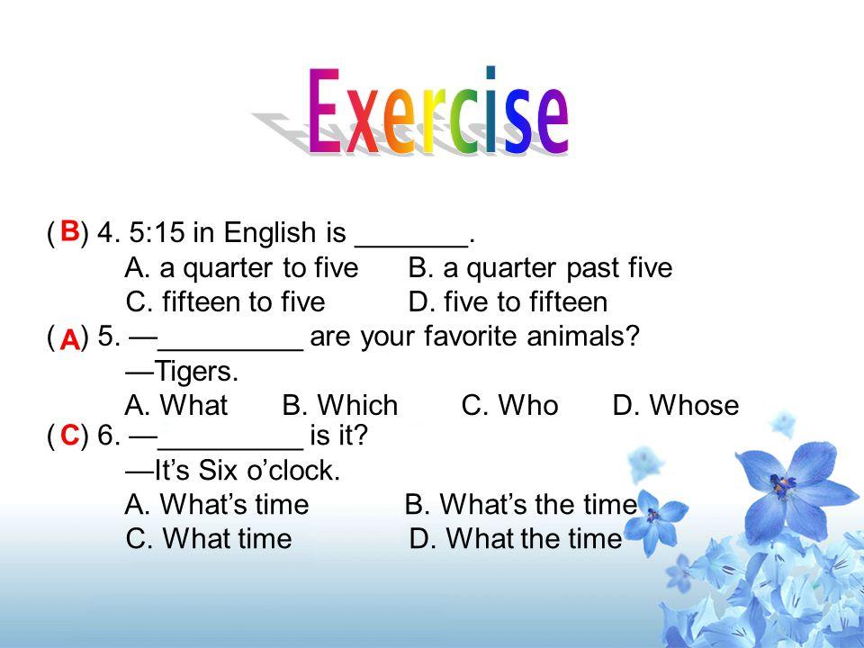 ( ) 1. —Let's meet _________ 10 o'clock at my home. —OK. A. at B. inC. on D. of ( ) 2. It's five o'clock. It's time _________. A. go home B. goes home