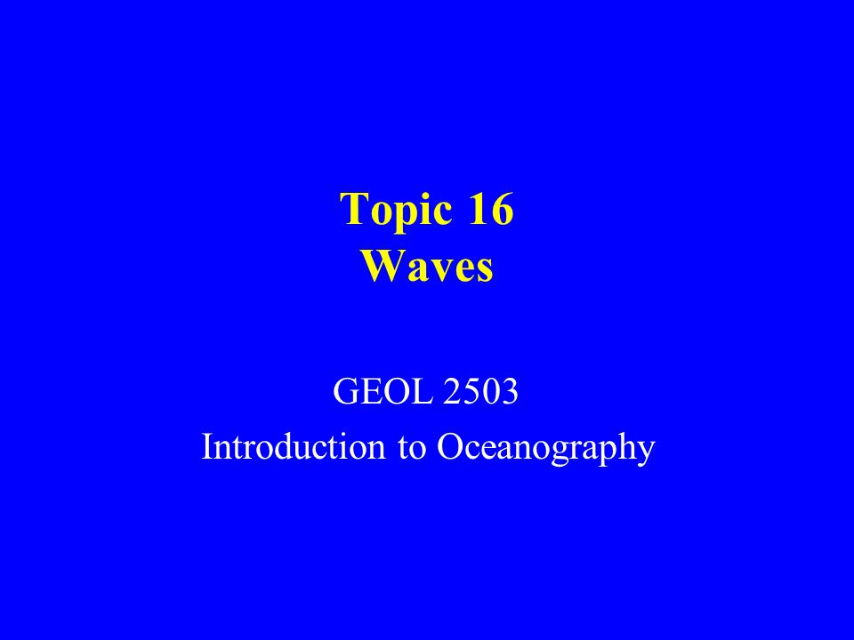 Topic 16 Waves GEOL 2503 Introduction to Oceanography