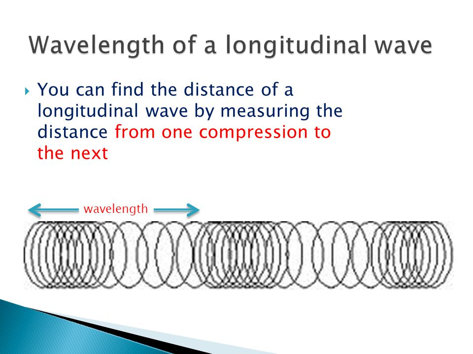  You can find the distance of a longitudinal wave by measuring the distance from one compression to the next wavelength