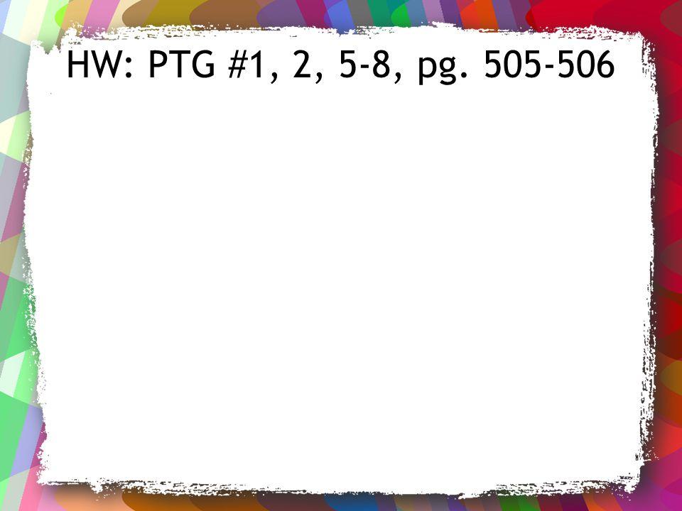 HW: PTG #1, 2, 5-8, pg. 505-506