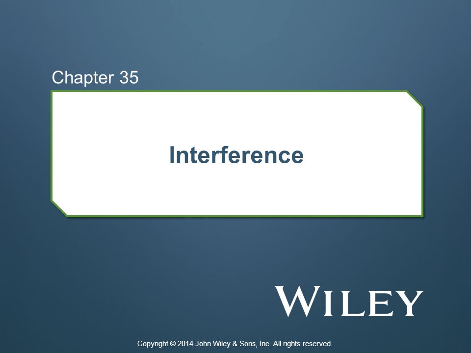 Interference Chapter 35 Copyright © 2014 John Wiley & Sons, Inc. All rights reserved.
