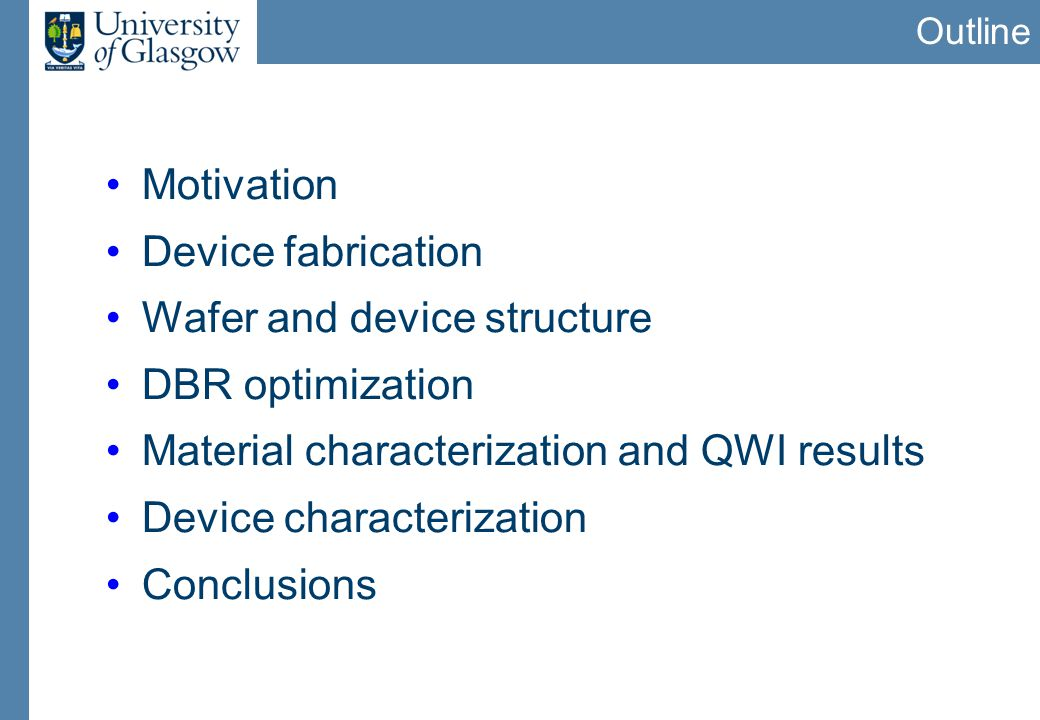 Outline Motivation Device fabrication Wafer and device structure DBR optimization Material characterization and QWI results Device characterization Conclusions