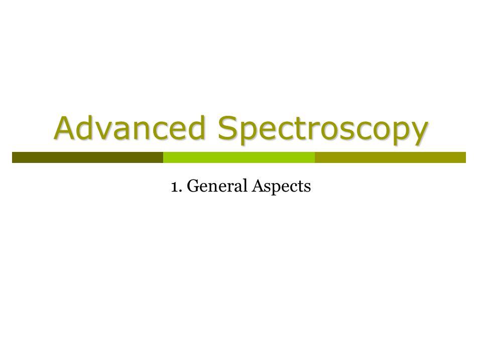 Advanced Spectroscopy 1. General Aspects