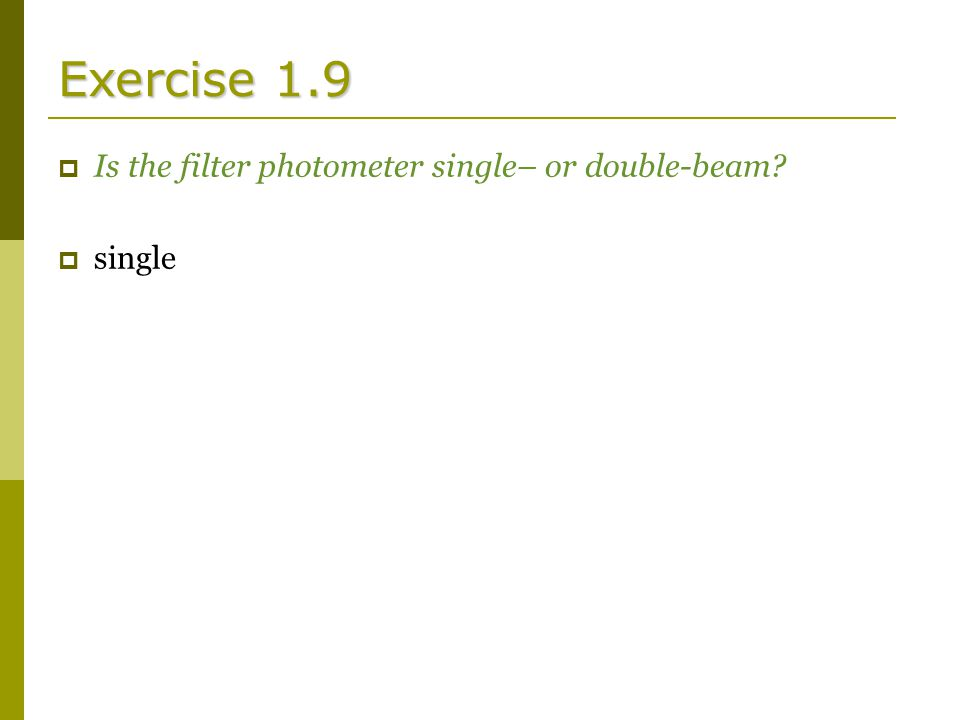 Exercise 1.9  Is the filter photometer single– or double-beam  single
