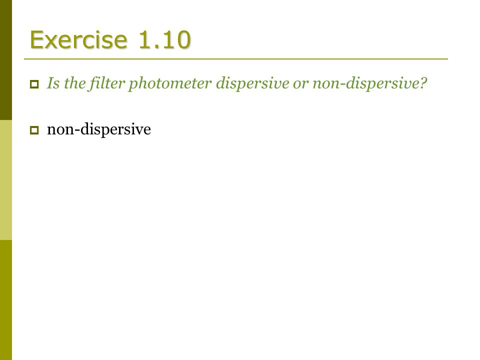 Exercise 1.10  Is the filter photometer dispersive or non-dispersive  non-dispersive