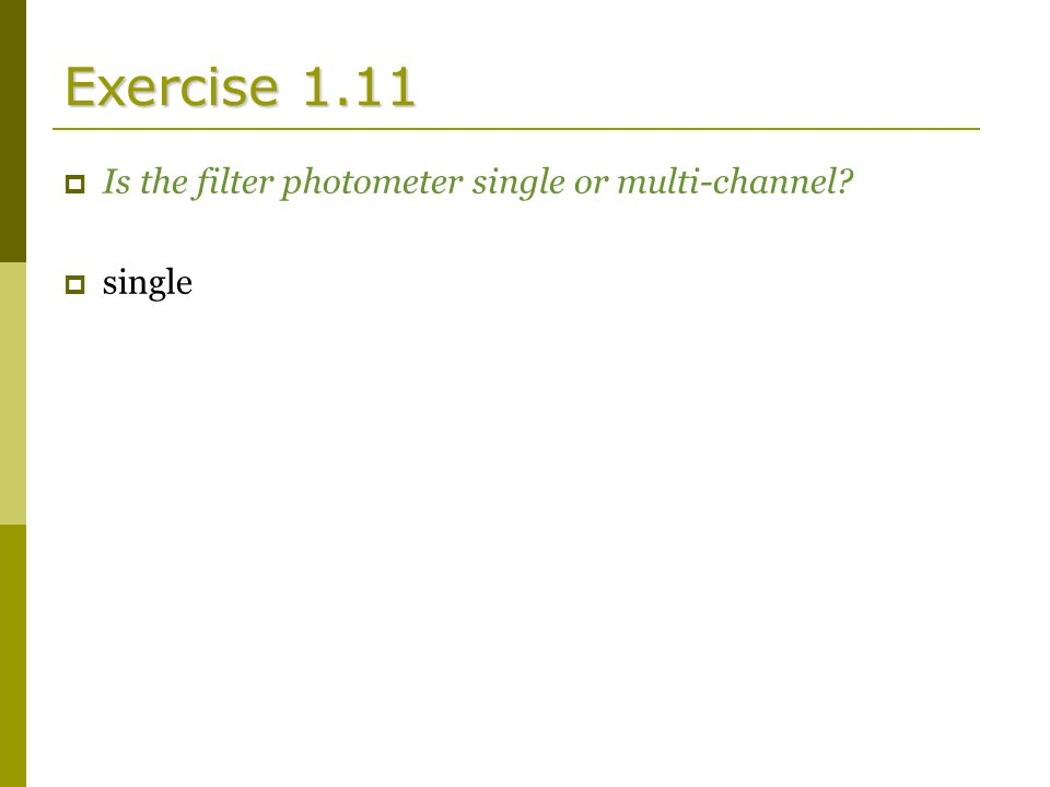 Exercise 1.11  Is the filter photometer single or multi-channel  single