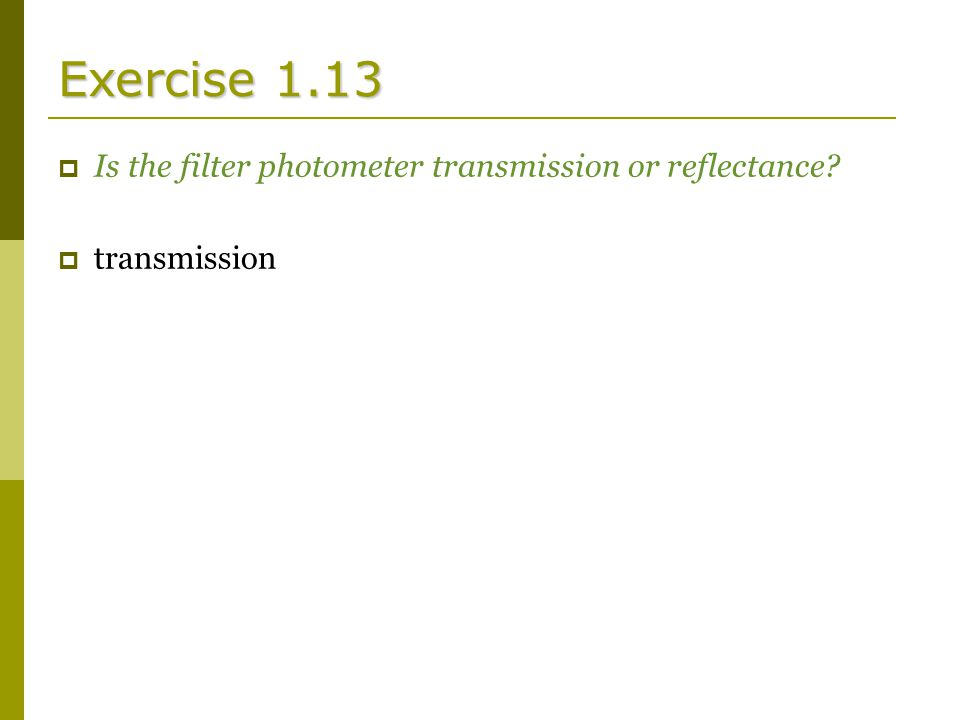 Exercise 1.13  Is the filter photometer transmission or reflectance?  transmission